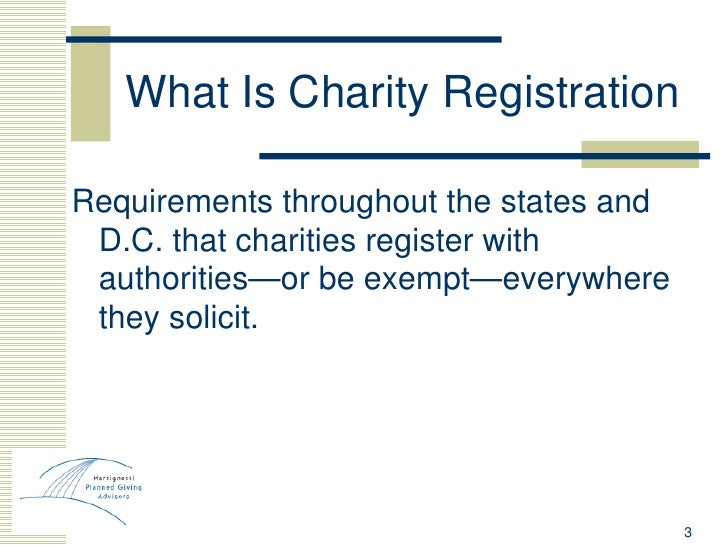 What Is Charity Registration <ul><li>Requirements throughout the states and D.C. that charities register with authorities—...