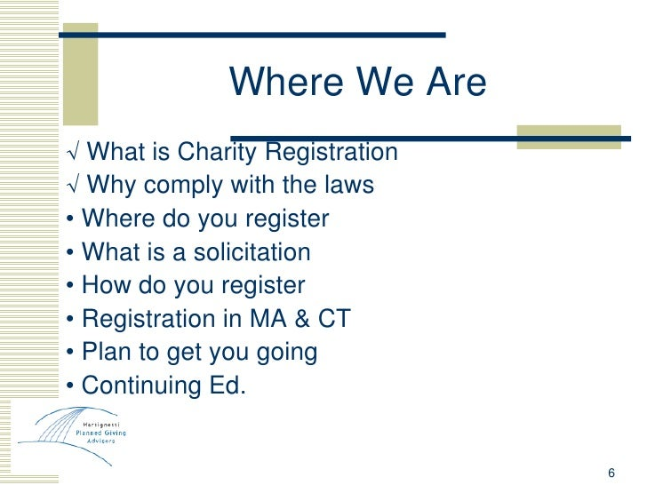 Where We Are <ul><li>√  What is Charity Registration </li></ul><ul><li>√  Why comply with the laws </li></ul><ul><li>•  Wh...