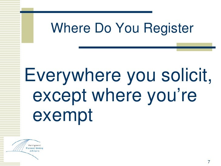 Where Do You Register <ul><li>Everywhere you solicit, except where you're exempt </li></ul>