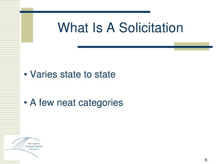 What Is A Solicitation <ul><li>•  Varies state to state </li></ul><ul><li>•  A few neat categories </li></ul>