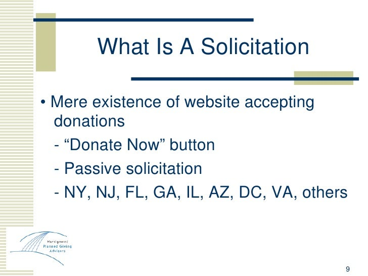 """What Is A Solicitation <ul><li>•  Mere existence of website accepting donations </li></ul><ul><li>- """"Donate Now"""" button </..."""
