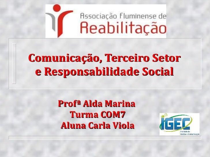 Profª Alda Marina   Turma COM7 Aluna Carla Viola Comunicação, Terceiro Setor e Responsabilidade Social