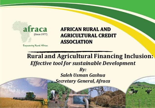 Rural and Agricultural Financing Inclusion: Effective tool for sustainable Development By: Saleh Usman Gashua Secretary Ge...