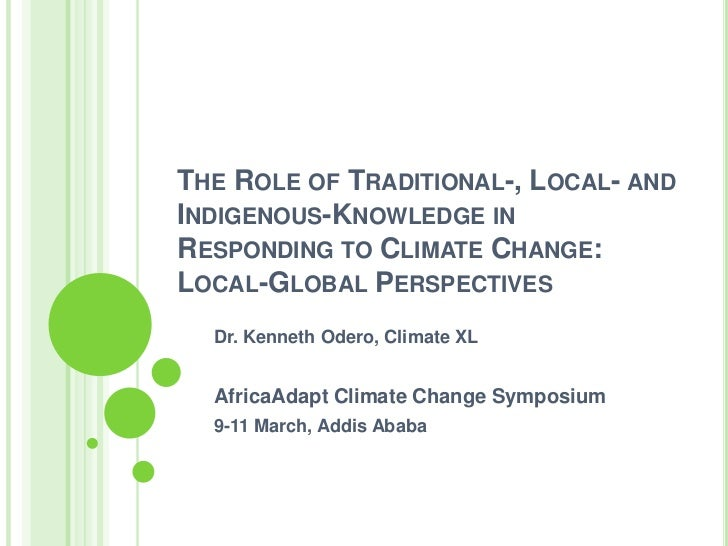 The Role of Traditional-, Local- and Indigenous-Knowledge in Responding to Climate Change: Local-Global Perspectives<br />...