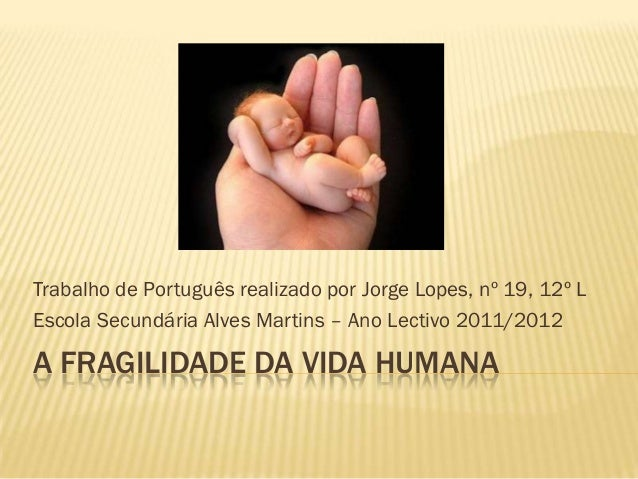 Trabalho de Português realizado por Jorge Lopes, nº 19, 12º LEscola Secundária Alves Martins – Ano Lectivo 2011/2012A FRAG...