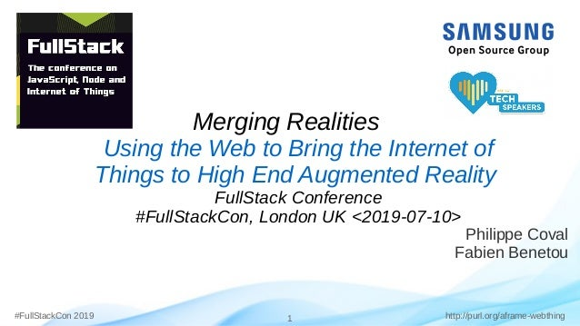 #FullStackCon 2019 1 http://purl.org/aframe-webthing Philippe Coval Fabien Benetou Merging Realities Using the Web to Brin...