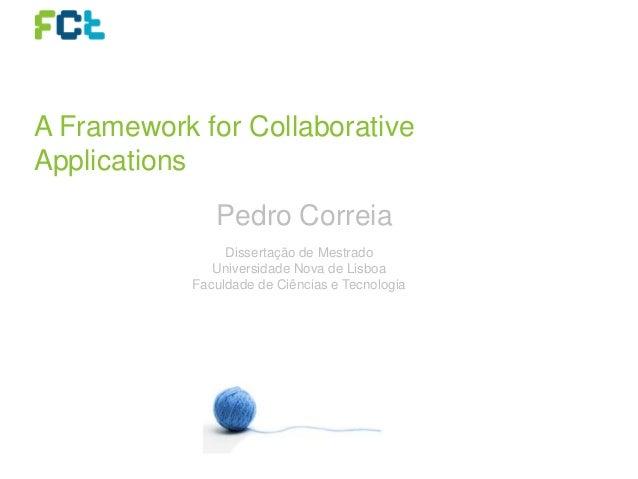 A Framework for Collaborative Applications Dissertação de Mestrado Universidade Nova de Lisboa Faculdade de Ciências e Tec...
