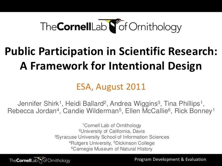 Public Participation in Scientific Research: A Framework for Intentional Design<br />ESA, August 2011<br />Jennifer Shirk1...