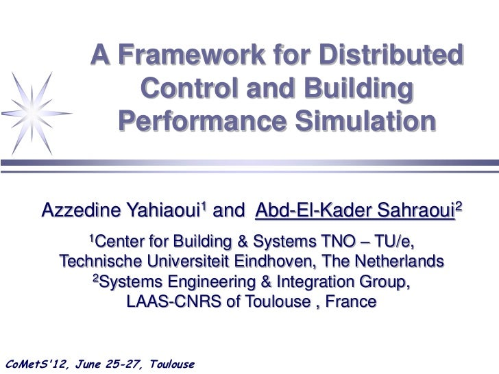 A Framework for Distributed                 Control and Building               Performance Simulation     Azzedine Yahiaou...