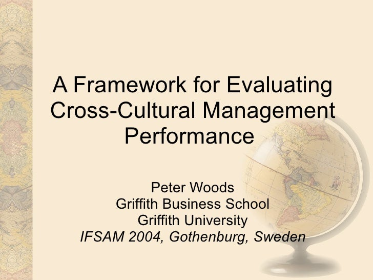 A Framework for Evaluating Cross-Cultural Management Performance   Peter Woods Griffith Business School Griffith Universit...