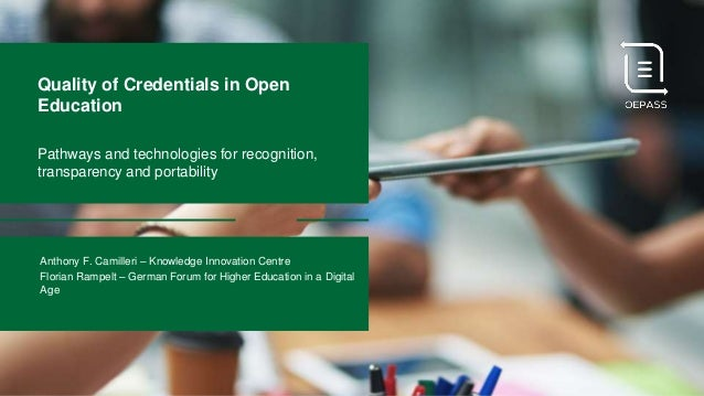 Quality of Credentials in Open Education Pathways and technologies for recognition, transparency and portability Anthony F...