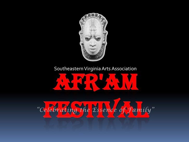 "Southeastern Virginia Arts Association<br />Afr'Am Festival<br />""Celebrating the Essence of Family""<br />"
