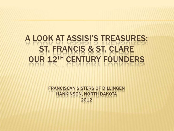 A LOOK AT ASSISI'S TREASURES:   ST. FRANCIS & ST. CLARE OUR 12TH CENTURY FOUNDERS     FRANCISCAN SISTERS OF DILLINGEN     ...