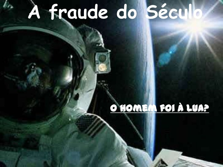 A fraude do Século        O homem foi à Lua?