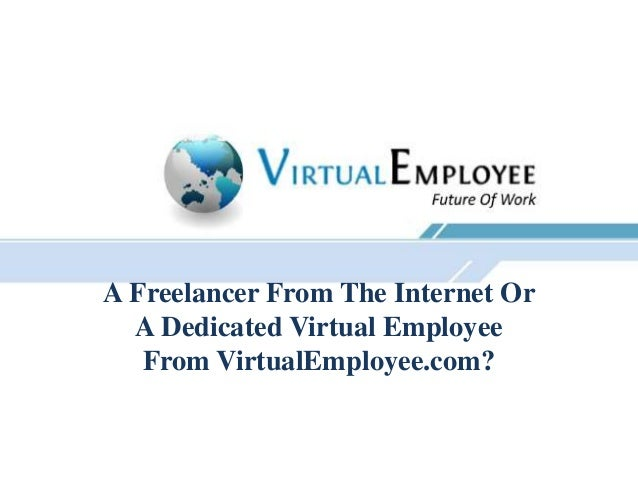 A Freelancer From The Internet Or  A Dedicated Virtual Employee   From VirtualEmployee.com?
