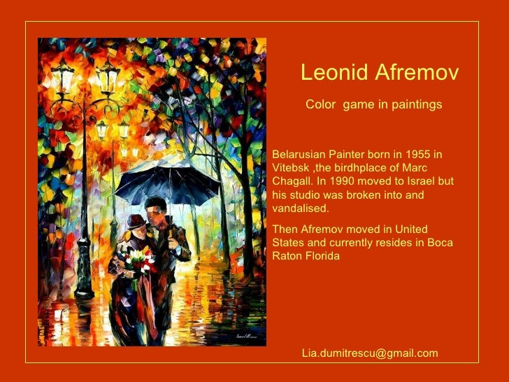 Leonid Afremov  Color  game in paintings   Belarusian Painter born in 1955 in Vitebsk ,the birdhplace of Marc Chagall. In ...