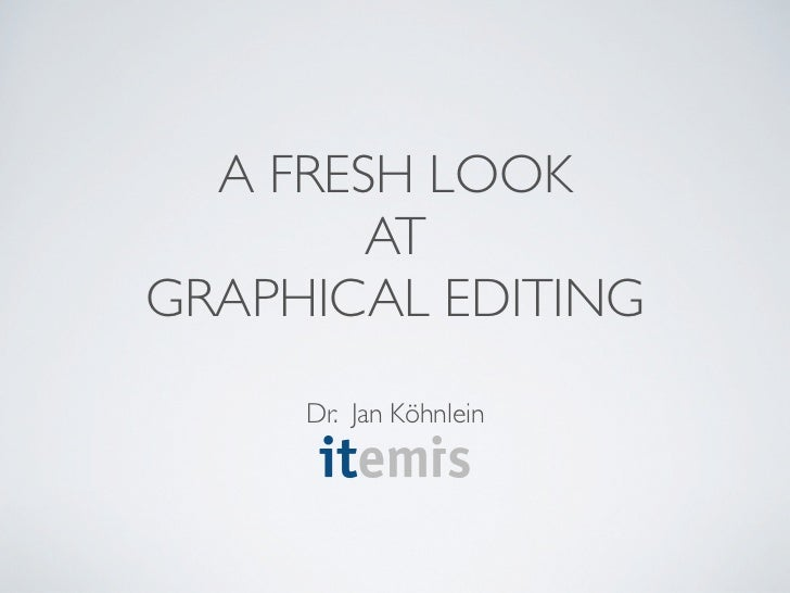 A FRESH LOOK        ATGRAPHICAL EDITING     Dr. Jan Köhnlein
