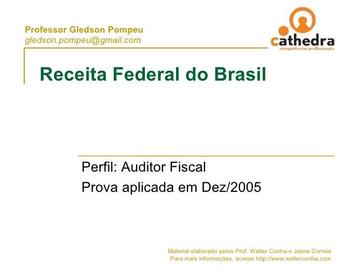 Professor Gledson Pompeu gledson.pompeu@gmail.com      Receita Federal do Brasil               Perfil: Auditor Fiscal     ...