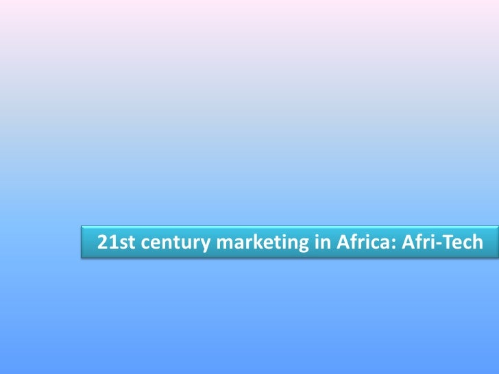 21st century marketing in Africa: Afri-Tech<br />