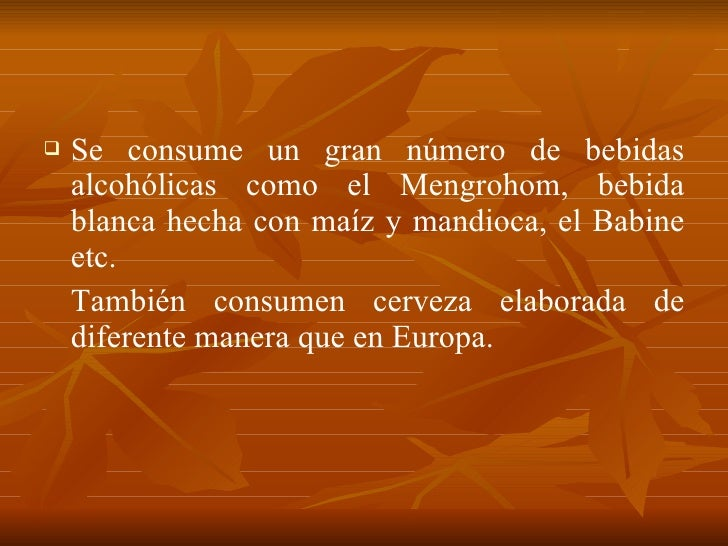<ul><li>Se consume un gran número de bebidas alcohólicas como el Mengrohom, bebida blanca hecha con maíz y mandioca, el Ba...
