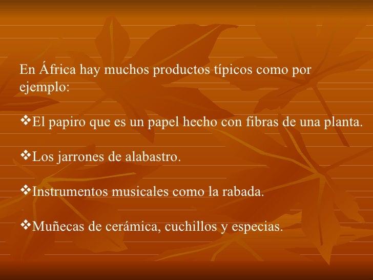 <ul><li>EnÁfrica hay muchos productos típicos como por  </li></ul><ul><li>ejemplo:  </li></ul><ul><li>El papiro que es un...