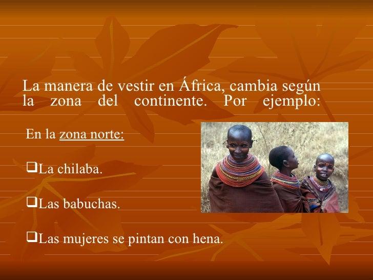 <ul><li>La manera de vestir en África, cambia según la zona del continente. Por ejemplo:  </li></ul> <ul><li>En la  zona...