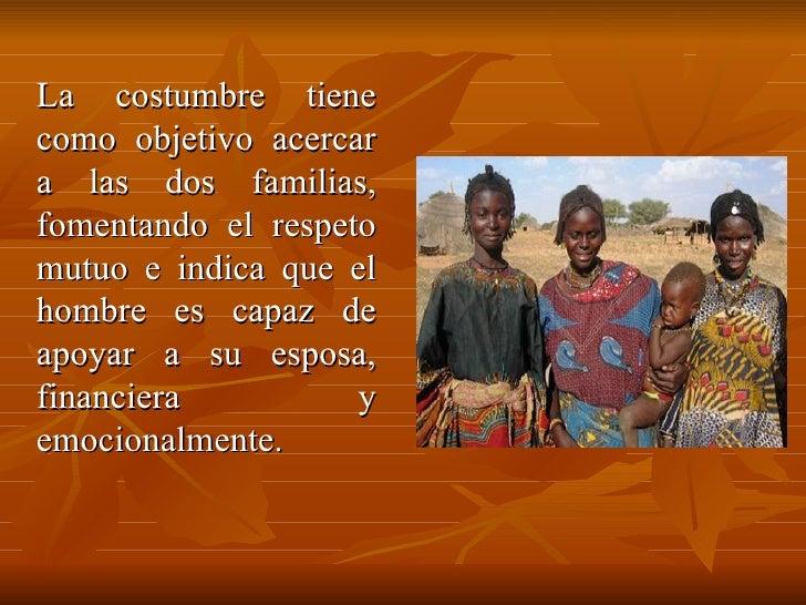 La costumbre tiene como objetivo acercar a las dos familias, fomentando el respeto mutuo e indica que el hombre es capaz d...