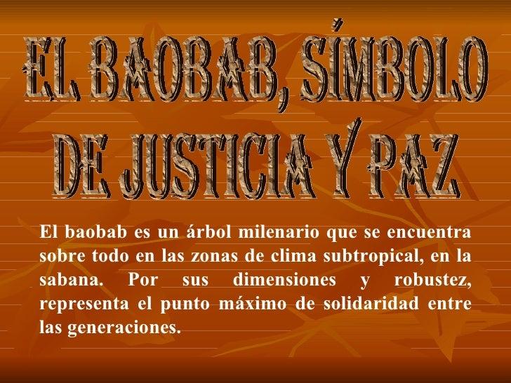 EL BAOBAB, SÍMBOLO  DE JUSTICIA Y PAZ El baobab es un árbol milenario que se encuentra sobre todo en las zonas de clima su...