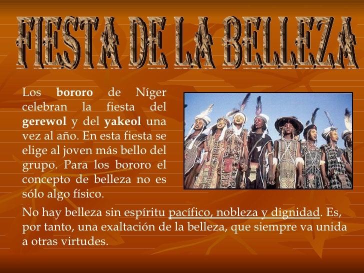 Los  bororo  de Níger celebran la fiesta del  gerewol  y del  yakeol  una vez al año. En esta fiesta se elige al joven más...