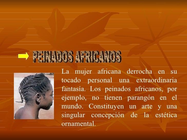 La mujer africana derrocha en su tocado personal una extraordinaria fantasía. Los peinados africanos, por ejemplo, no tien...