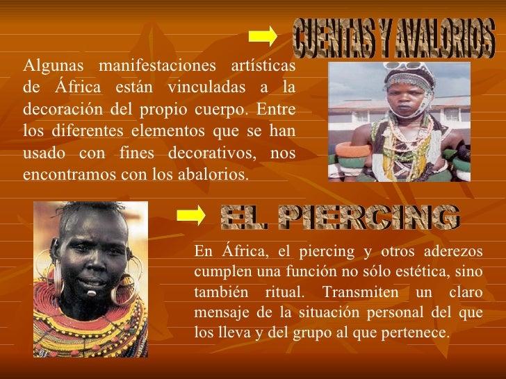 Algunas manifestaciones artísticas de África están vinculadas a la decoración del propio cuerpo. Entre los diferentes elem...
