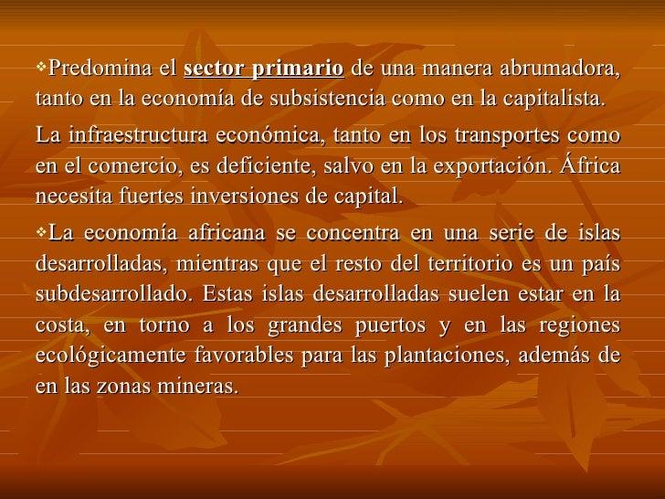 <ul><li>Predomina el  sector primario  de una manera abrumadora, tanto en la economía de subsistencia como en la capitalis...