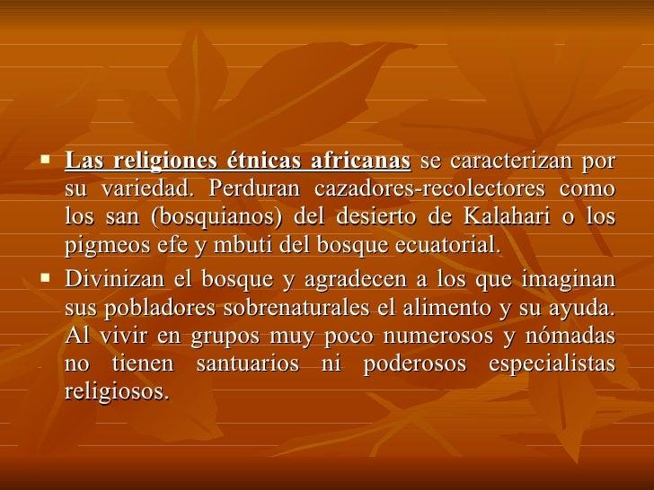 <ul><li>Las religiones étnicas africanas   se caracterizan por su variedad. Perduran cazadores-recolectores como los san (...