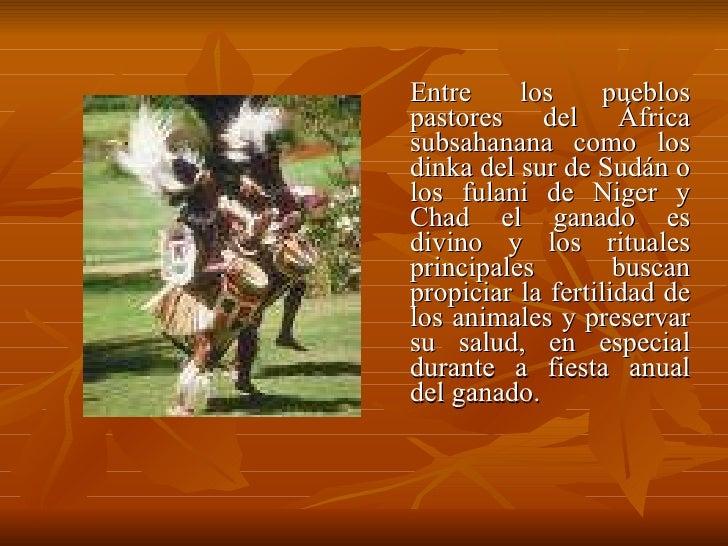 <ul><li>Entre los pueblos pastores del África subsahanana como los dinka del sur de Sudán o los fulani de Niger y Chad el ...