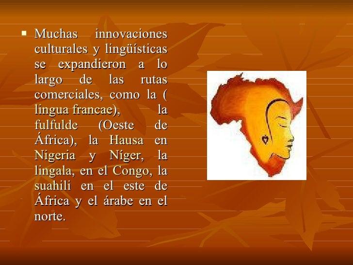 <ul><li>Muchas innovaciones culturales y lingüísticas se expandieron a lo largo de las rutas comerciales, como la ( lingua...