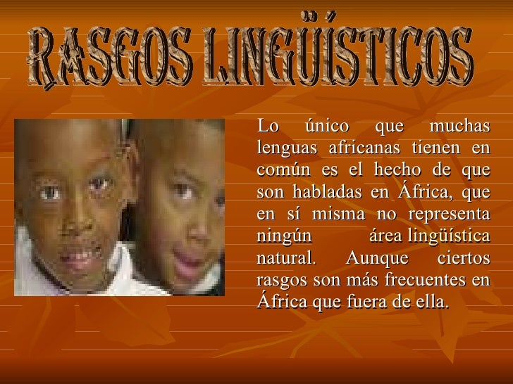 <ul><li>Lo único que muchas lenguas africanas tienen en común es el hecho de que son habladas en África, que en sí misma n...
