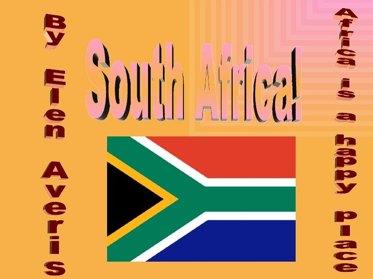 South Africa! By Elen Averis Africa is a happy place