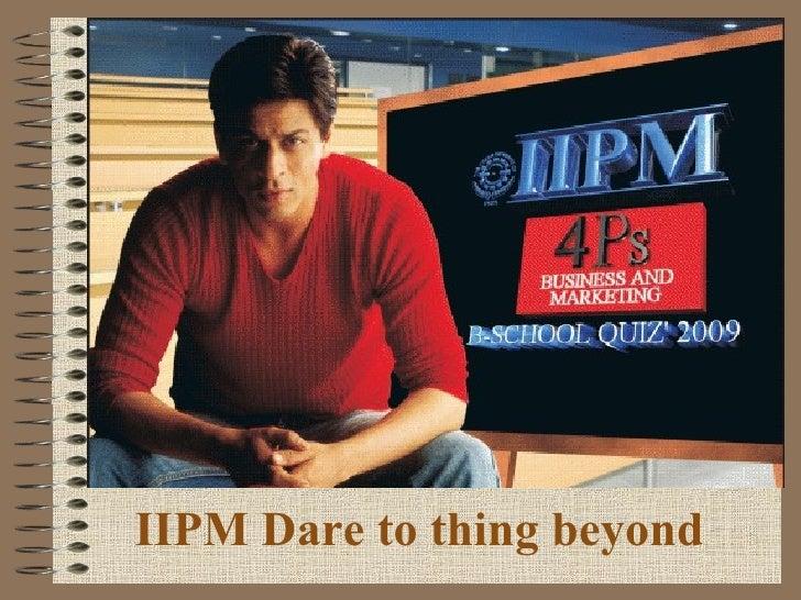 IIPM Dare to thing beyond