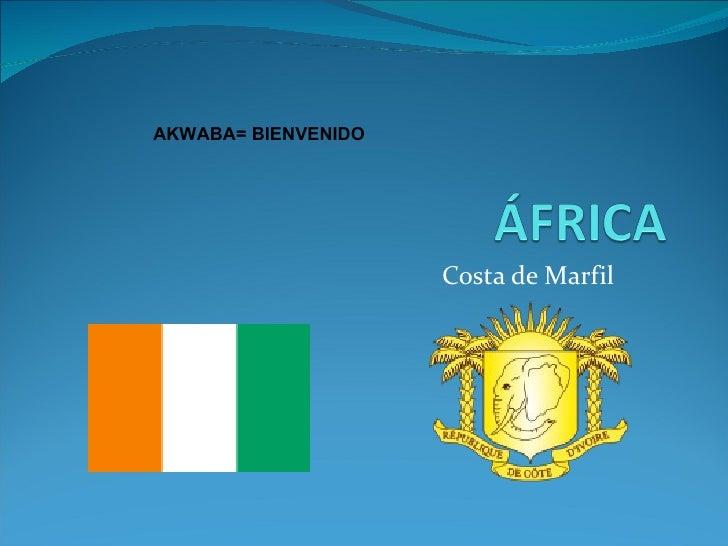 Costa de Marfil AKWABA= BIENVENIDO