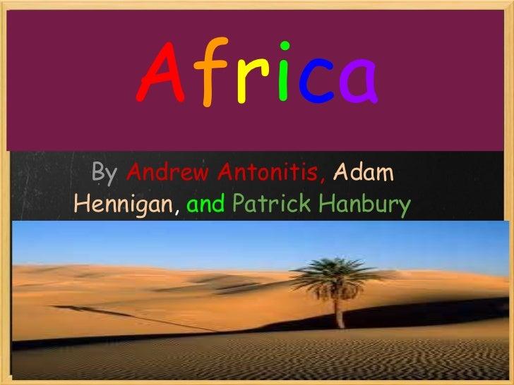 A f r i c a By   Andrew Antonitis,  Adam Hennigan ,  and  Patrick Hanbury