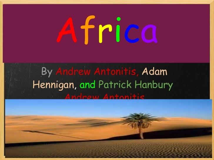 AfricaBy Andrew Antonitis, Adam   Hennigan, and PatrickHanbury Andrew Antonitis