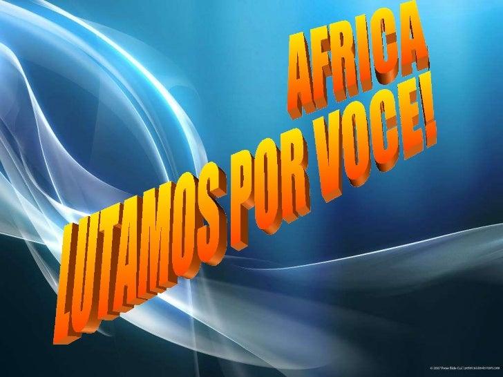 AFRICA, LUTAMOS POR VOCE!