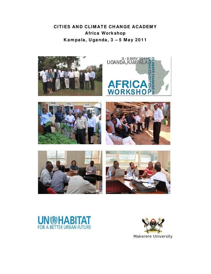 CITIES AN CLIM  T     ND     MATE CH  HANGE ACADE  EMY            Afric Work                ca     kshop    Kampaala, Ugaa...
