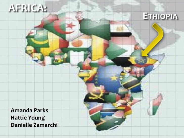 AFRICA:                    ETHIOPIAAmanda ParksHattie YoungDanielle Zamarchi