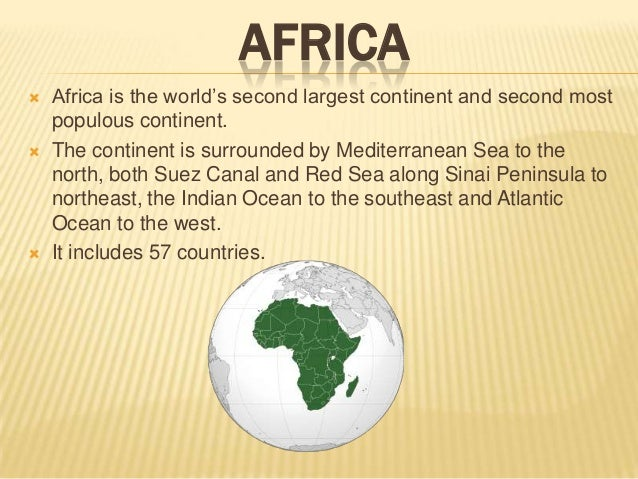 AFRICA       Africa is the world's second largest continent and second most populous continent. The continent is surrou...