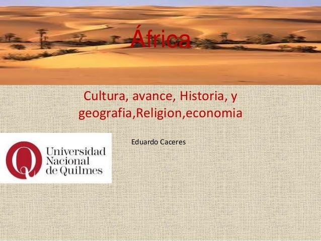 África Cultura, avance, Historia, y geografia,Religion,economia Eduardo Caceres