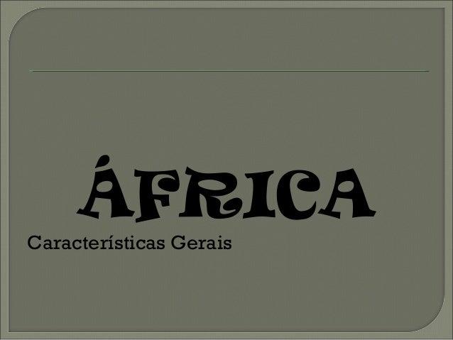 ÁFRICA Características Gerais