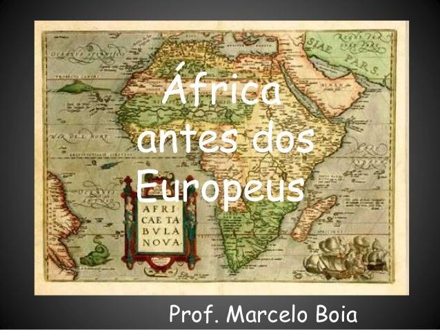 África antes dos Europeus Prof. Marcelo Boia