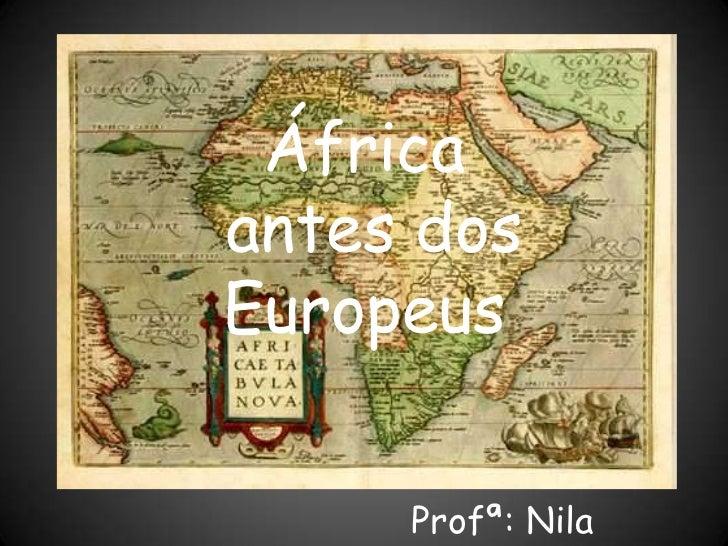África antes dos Europeus<br />Profª: Nila Michele<br />
