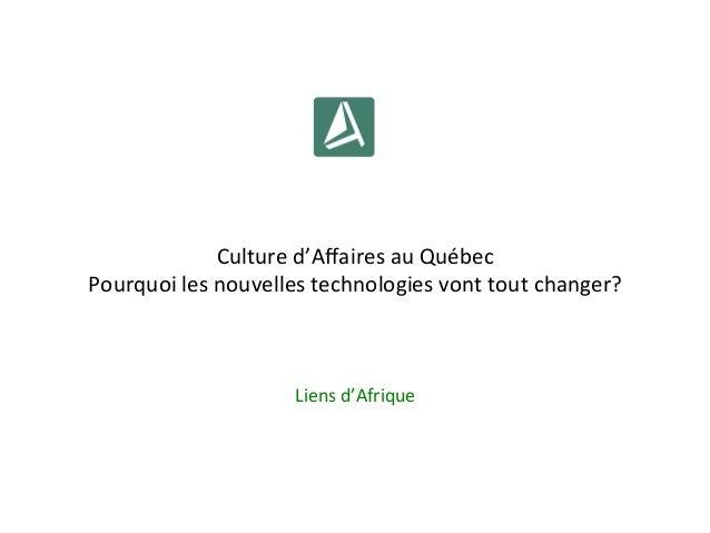 Culture d'Affaires au Québec Pourquoi les nouvelles technologies vont tout changer?  Liens d'Afri...